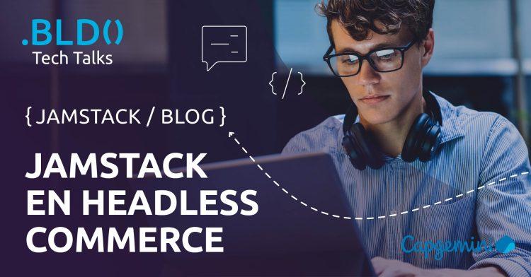 Jamstack en headless commerce: een veelbelovende mix